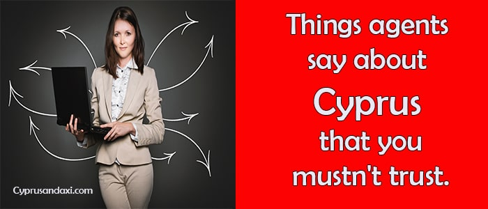 Things agents say about Cyprus that you mustn't trust