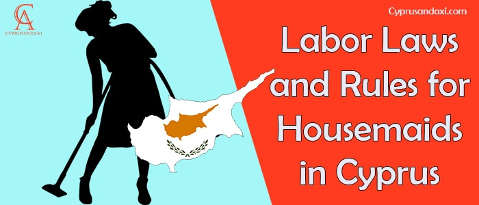Housemaids Labor Laws and Rules in Cyprus