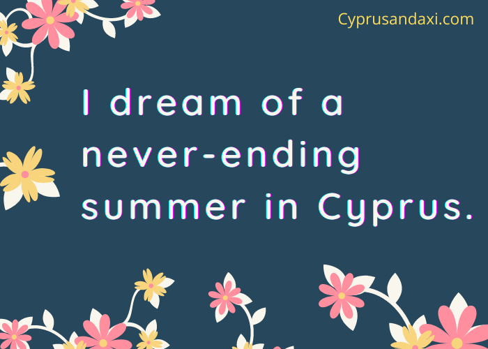 I dream of a never-ending summer in Cyprus.