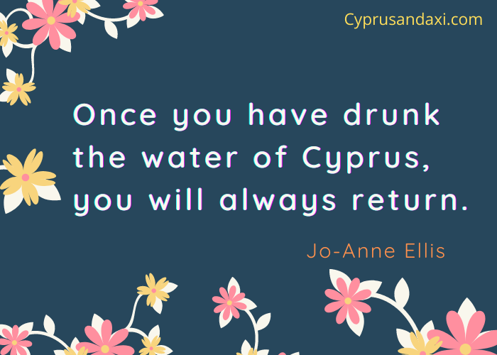 Once you have drunk the water of Cyprus, you will always return.