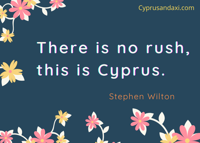 There is no rush, this is Cyprus.